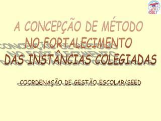 A CONCEPÇÃO DE MÉTODO NO FORTALECIMENTO DAS INSTÂNCIAS COLEGIADAS