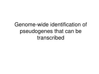Genome-wide identification of pseudogenes that can be transcribed