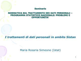 I trattamenti di dati personali in ambito Sistan Maria Rosaria Simeone (Istat)