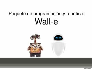 Paquete de programación y robótica: Wall-e