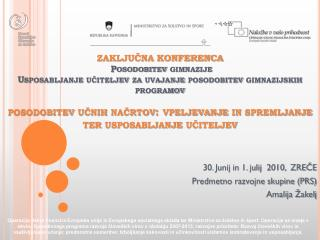 30. Junij in 1. julij 2010, ZREČE Predmetno razvojne skupine (PRS) Amalija Žakelj