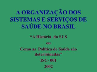 A ORGANIZAÇÃO DOS SISTEMAS E SERVIÇOS DE SAÚDE NO BRASIL
