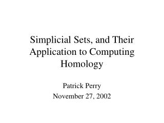 Simplicial Sets, and Their Application to Computing Homology