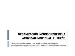 ORGANIZACIÓN INCONSCIENTE DE LA ACTIVIDAD INDIVIDUAL: EL SUEÑO