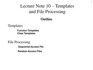 Lecture Note 10  – Templates  and File Processing