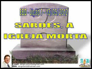 Ev. Sérgio Lenz Fone (48) 8856-0625 (Claro) ou 9999-1980 (TIM)