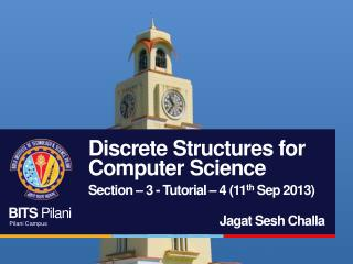 Discrete Structures for Computer Science Section – 3 - Tutorial – 4 (11 th Sep 2013)