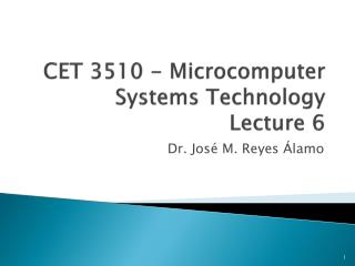 CET 3510 - Microcomputer Systems Technology Lecture 6