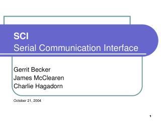 SCI Serial Communication Interface Gerrit Becker James McClearen Charlie Hagadorn