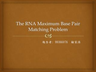 The RNA Maximum Base Pair Matching Problem