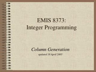 EMIS 8373:                        Integer Programming