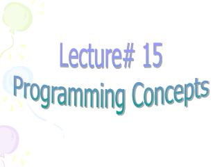 Lecture# 15 Programming Concepts