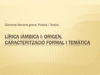 Lírica iàmbica i: origen, caracterització formal i temàtica