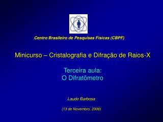 Minicurso – Cristalografia e Difração de Raios-X Terceira aula: O Difratômetro