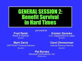 GENERAL SESSION 2: Benefit Survival in Hard Times