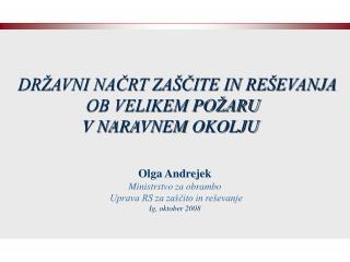 DRŽAVNI NAČRT ZAŠČITE IN REŠEVANJA OB VELIKEM POŽARU V NARAVNEM OKOLJU Olga Andrejek