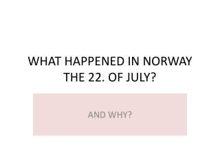 WHAT HAPPENED IN NORWAY THE 22. OF JULY?