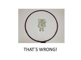 THAT´ S WRONG!
