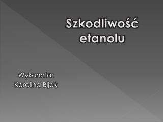 Wykonała: Karolina Bijok