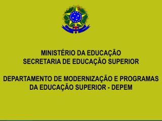 MINISTÉRIO DA EDUCAÇÃO SECRETARIA DE EDUCAÇÃO SUPERIOR DEPARTAMENTO DE MODERNIZAÇÃO E PROGRAMAS