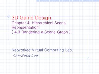 3D Game Design Chapter 4. Hierarchical Scene Representation ( 4.3 Rendering a Scene Graph )