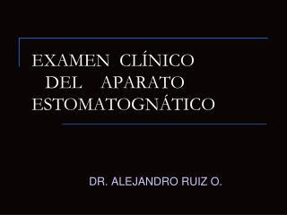 EXAMEN  CLÍNICO     DEL    APARATO ESTOMATOGNÁTICO