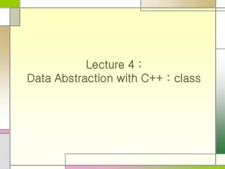 Lecture 4 :  Data Abstraction with C++ : class