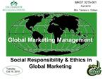 Global Marketing Management    Social Responsibility  Ethics in Global Marketing
