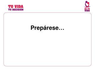 Prepárese …