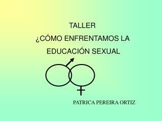 TALLER ¿CÓMO ENFRENTAMOS LA EDUCACIÓN SEXUAL