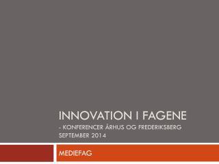 Innovation i fagene - Konferencer Århus og Frederiksberg september 2014