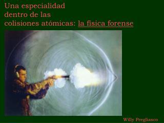 Una especialidad dentro de las colisiones atómicas: la física forense