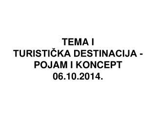 TEMA I TURISTIČKA DESTINACIJA - POJAM I KONCEPT 06.10 .2014.