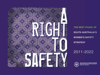 Women's Safety Strategy 2005 – 2010 Launched 2005 A Right to Safety 2011 – 2022