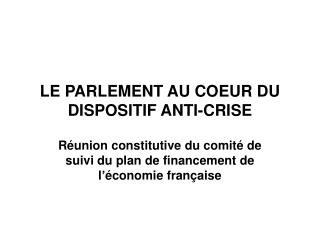 LE PARLEMENT AU COEUR DU DISPOSITIF ANTI-CRISE