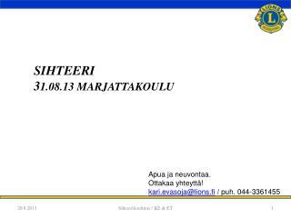 SIHTEERI 3 1.08.13 Marjattakoulu