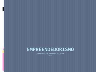 EMPREENDEDORISMO ENGENHARIA DE PRODUÇÃO MECÂNICA 2011