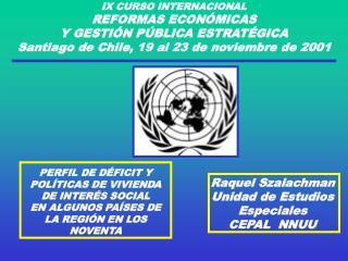 Raquel Szalachman Unidad de Estudios Especiales CEPAL NNUU
