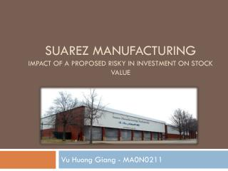 Suarez Manufacturing Impact of a proposed risky in investment on stock value