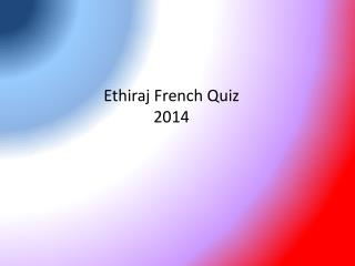 Ethiraj  French Quiz 2014