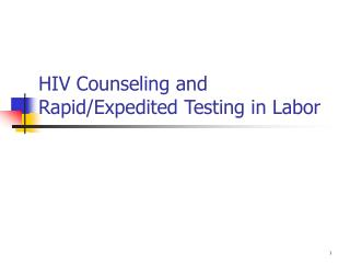 HIV Counseling and  Rapid/Expedited Testing in Labor