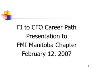 FI to CFO Career Path Presentation to  FMI Manitoba Chapter February 12, 2007