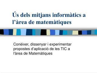 Ús dels mitjans informàtics a l'àrea de matemàtiques