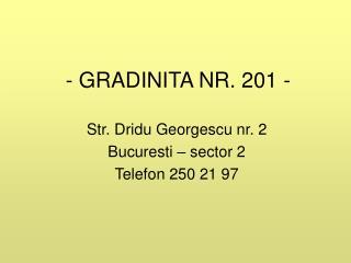 - GRADINITA NR. 201 -