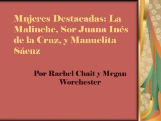 Mujeres Destacadas: La Malinche, Sor Juana Inés de la Cruz, y Manuelita Sáenz
