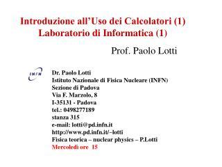 Introduzione all'Uso dei Calcolatori (1) Laboratorio di Informatica (1)