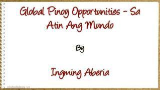 ppt-39735-Global-Pinoy-Opportunities-Sa-Atin-Ang-Mundo
