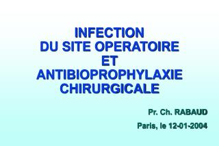 INFECTION  DU SITE OPERATOIRE  ET  ANTIBIOPROPHYLAXIE CHIRURGICALE