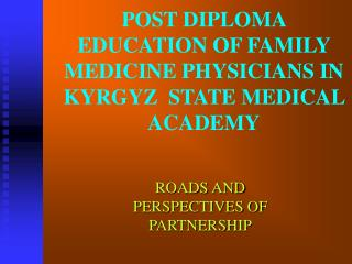 POST DIPLOMA EDUCATION OF FAMILY MEDICINE PHYSICIANS IN KYRGYZ  STATE MEDICAL ACADEMY