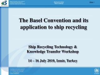 The Basel Convention and its application to ship recycling